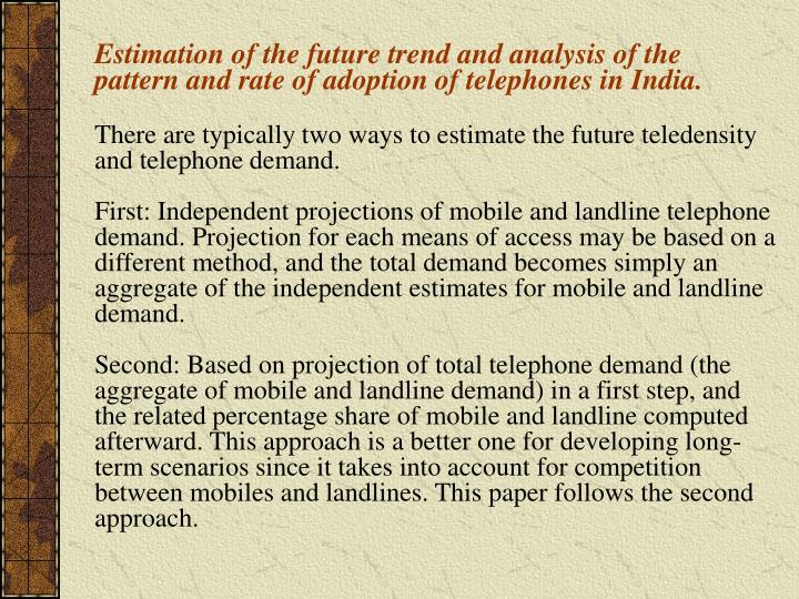 Estimation of the future trend and analysis of the pattern and rate of adoption of telephones in India.