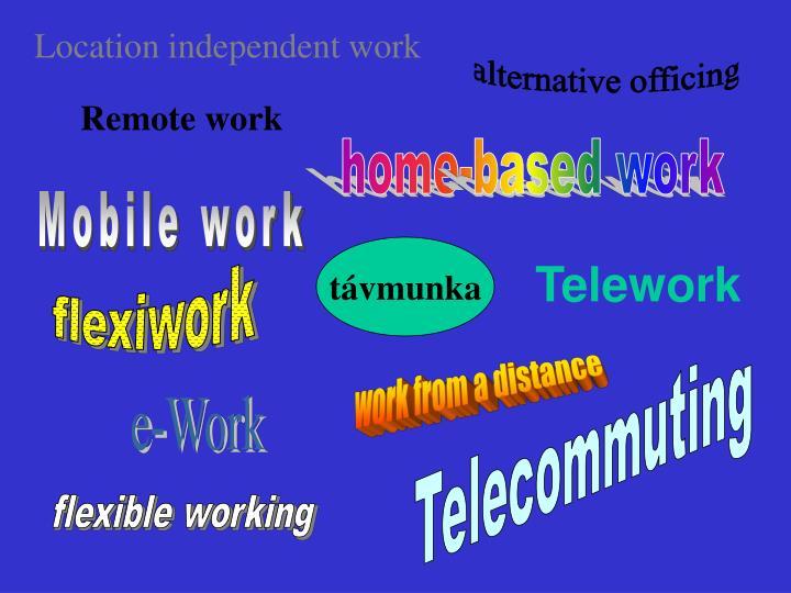 Location independent work