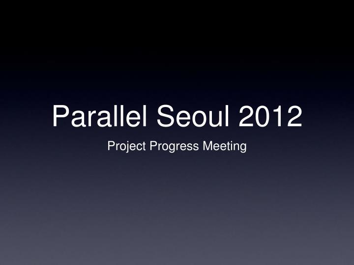 Parallel seoul 2012