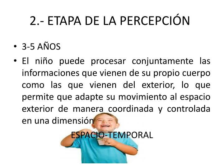 2.- ETAPA DE LA PERCEPCIÓN