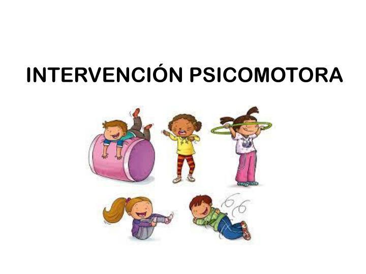 INTERVENCIÓN PSICOMOTORA