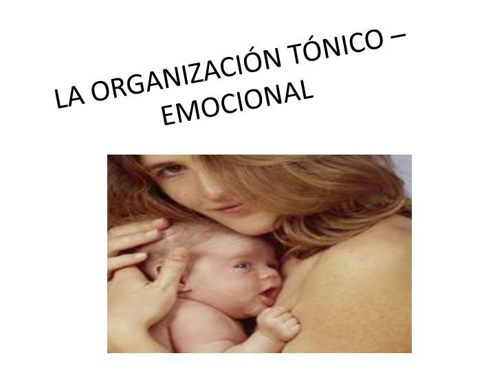 LA ORGANIZACIÓN TÓNICO – EMOCIONAL
