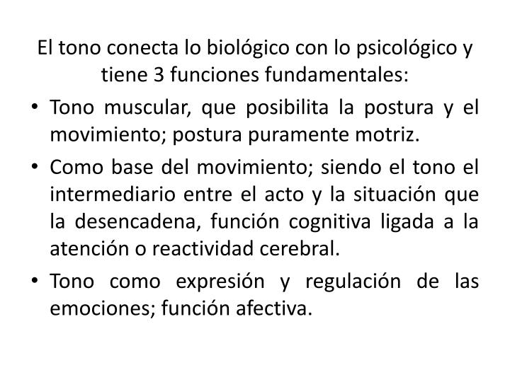 El tono conecta lo biológico con lo psicológico y tiene 3 funciones fundamentales: