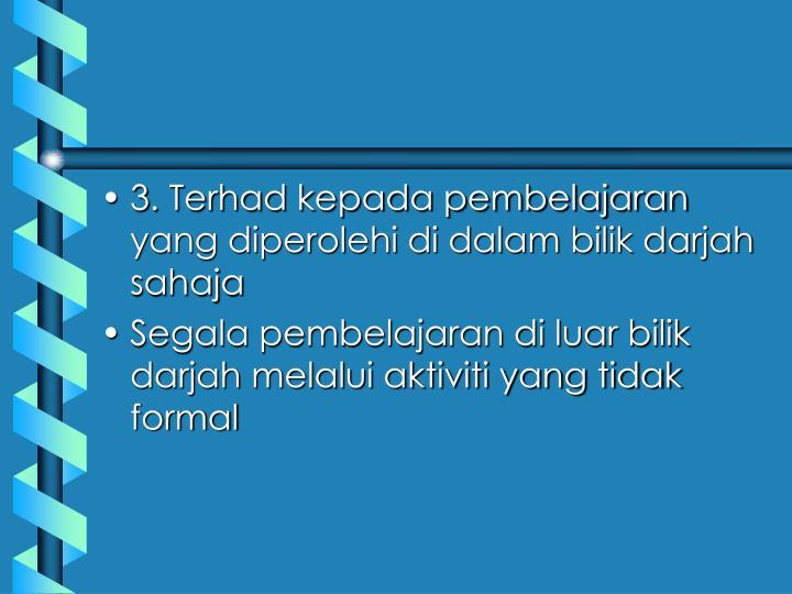 3. Terhad kepada pembelajaran yang diperolehi di dalam bilik darjah sahaja