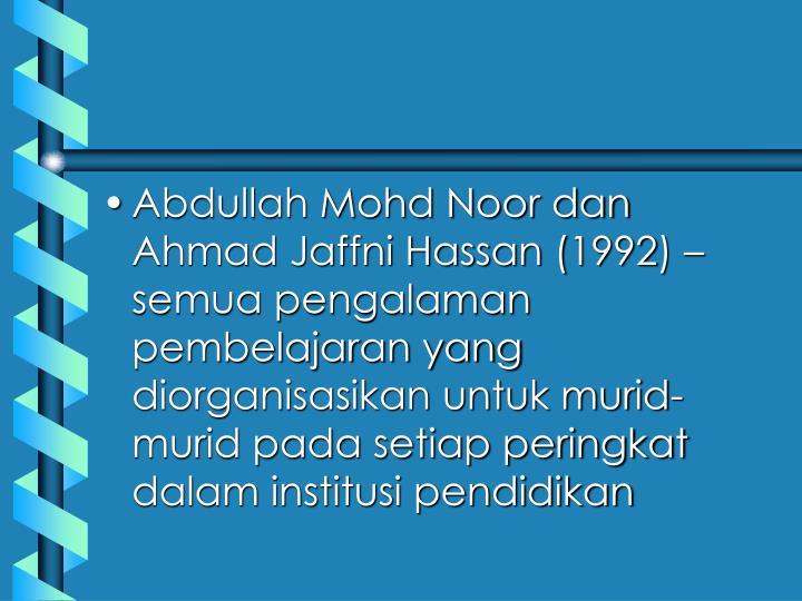 Abdullah Mohd Noor dan Ahmad Jaffni Hassan (1992) – semua pengalaman pembelajaran yang diorganisasikan untuk murid-murid pada setiap peringkat dalam institusi pendidikan