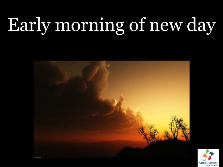 Early morning of new day