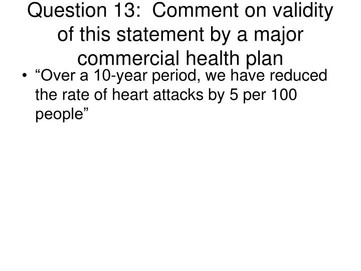 Question 13:  Comment on validity of this statement by a major commercial health plan