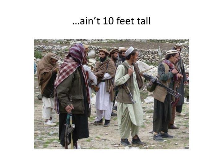 …ain't 10 feet tall