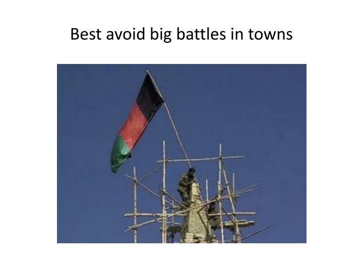 Best avoid big battles in towns
