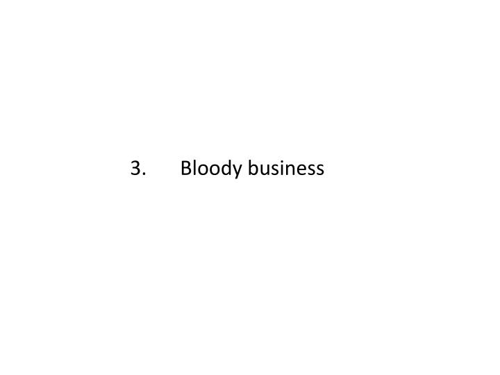3.Bloody business