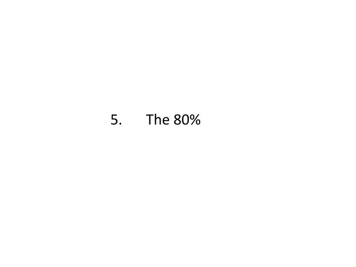 5.The 80%