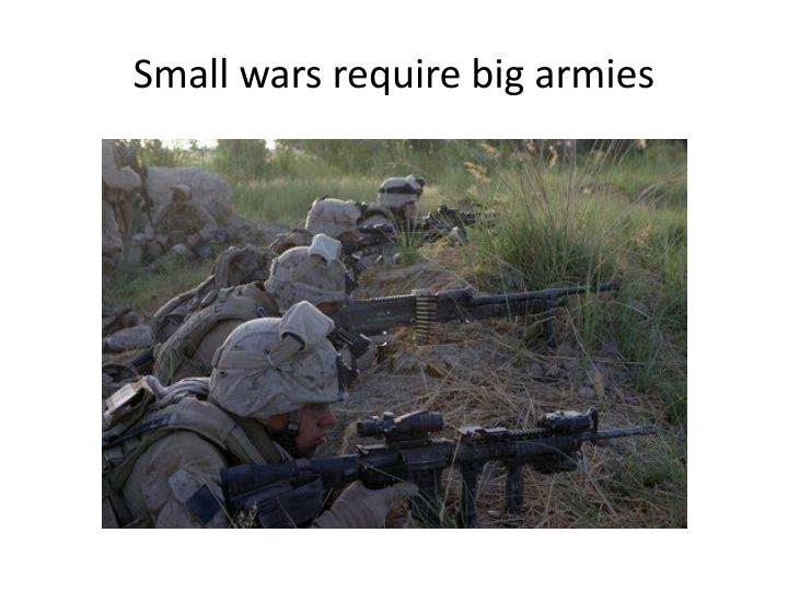 Small wars require big armies