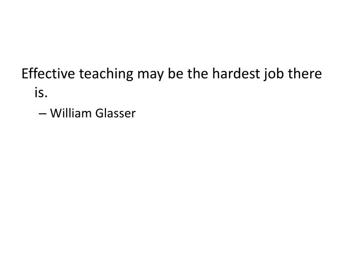 Effective teaching may be the hardest job there is.