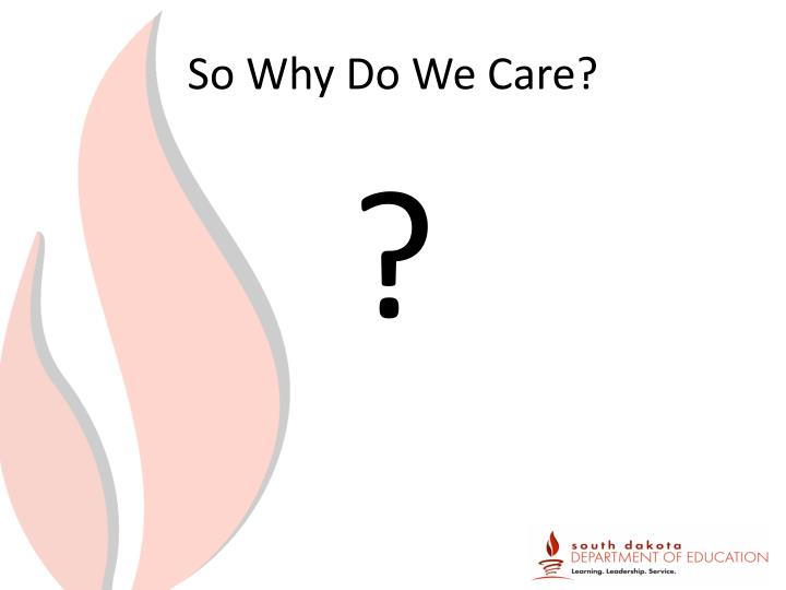 So Why Do We Care?