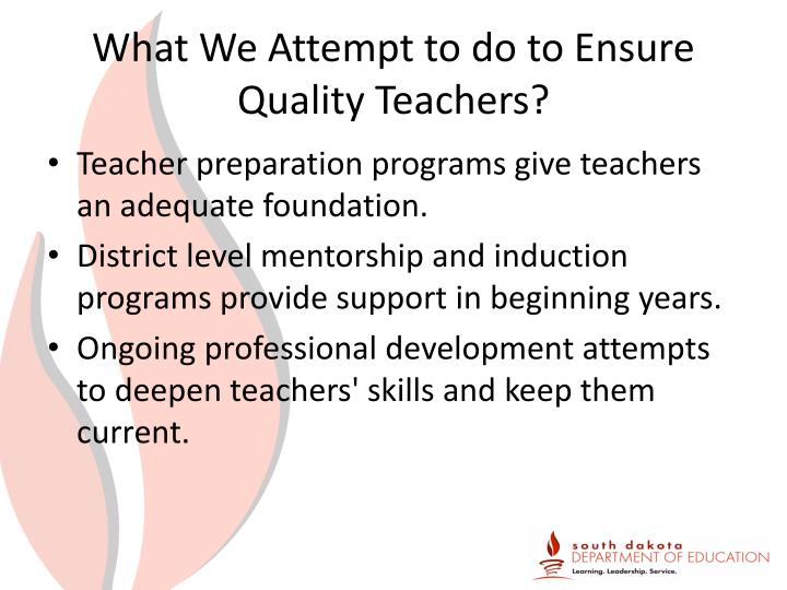 What We Attempt to do to Ensure Quality Teachers?