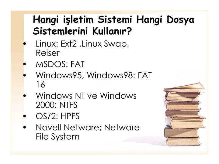 Hangi işletim Sistemi Hangi Dosya Sistemlerini Kullanır?