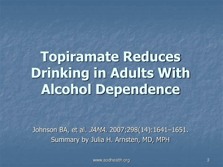 Topiramate reduces drinking in adults with alcohol dependence