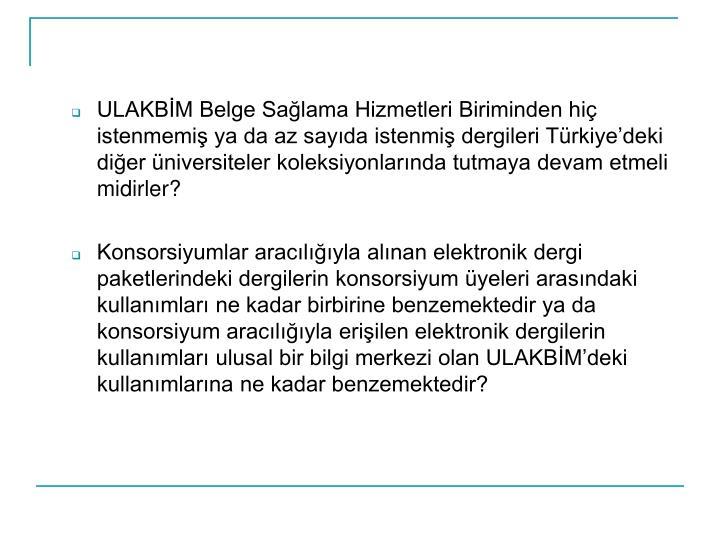 ULAKBİM Belge Sağlama Hizmetleri Biriminden hiç istenmemiş ya da az sayıda istenmiş dergileri Türkiye'deki diğer üniversiteler koleksiyonlarında tutmaya devam etmeli midirler?