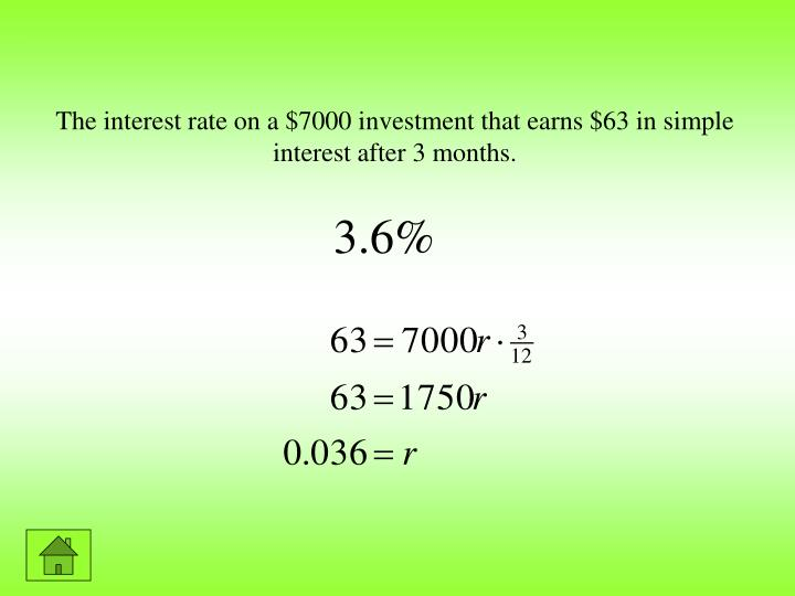 The interest rate on a $7000 investment that earns $63 in simple interest after 3 months.