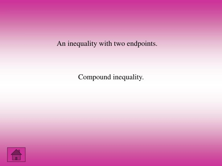 An inequality with two endpoints.