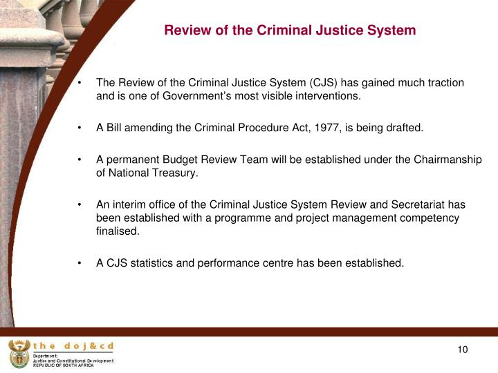 The Review of the Criminal Justice System (CJS) has gained much traction and is one of Government's most visible interventions.