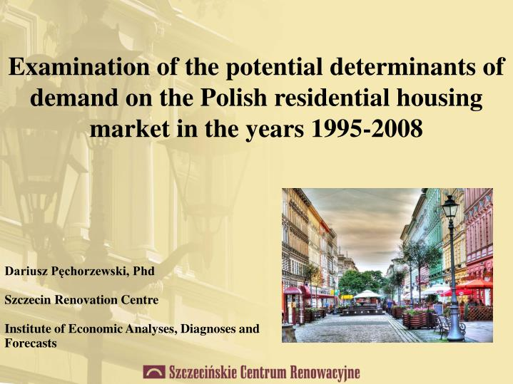 Examination of the potential determinants of demand on the Polish residential housing market in the years 1995-2008