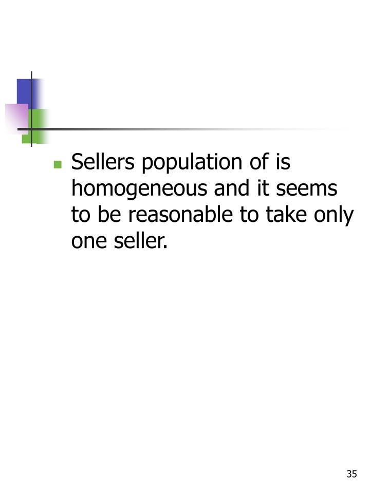 Sellers population of is homogeneous and it seems to be reasonable to take only one seller.