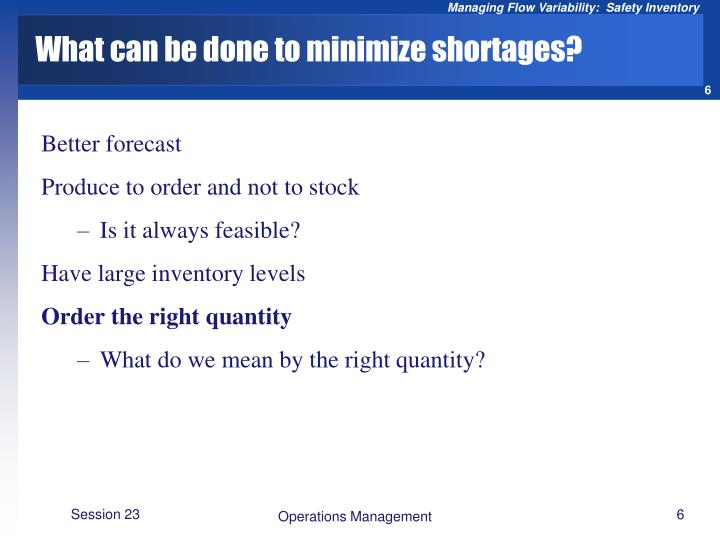 What can be done to minimize shortages?