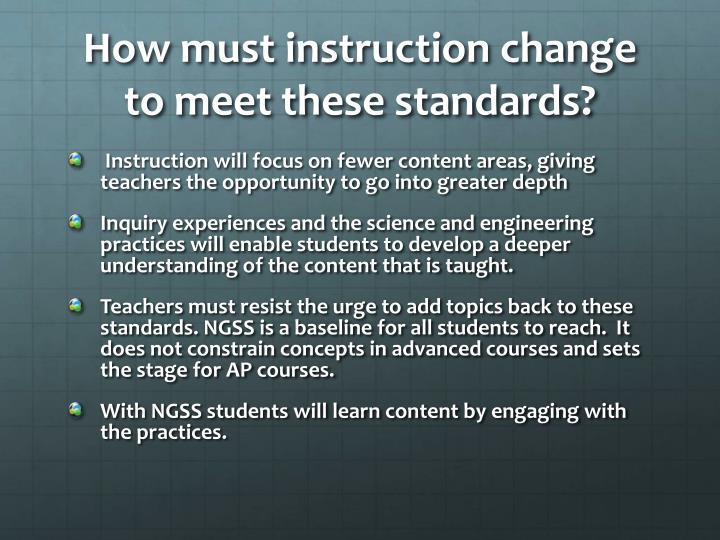 How must instruction change to meet these standards?