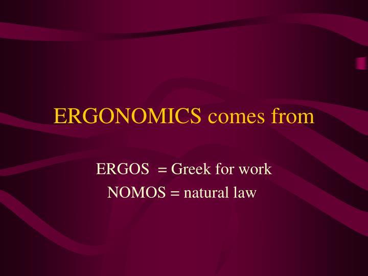 ERGONOMICS comes from