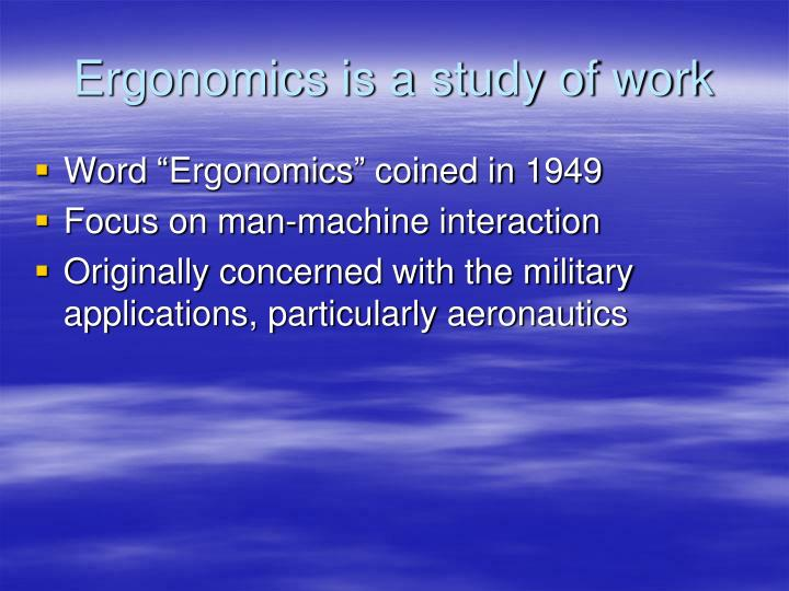 Ergonomics is a study of work