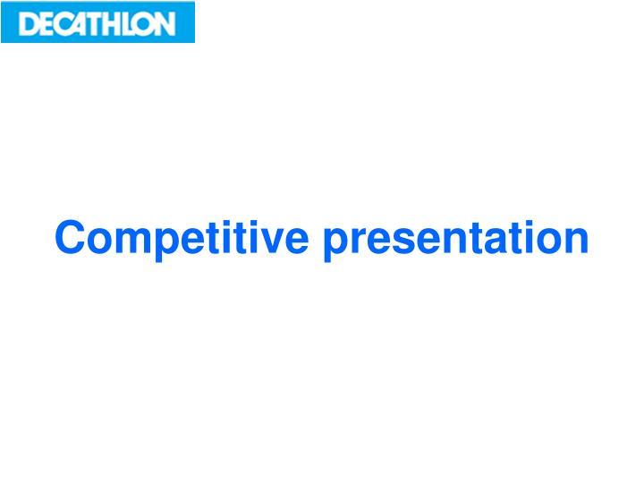 Competitive presentation