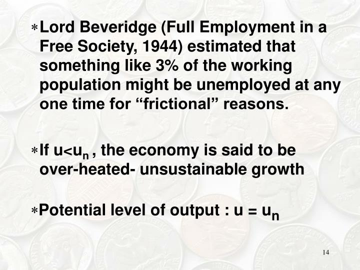 "Lord Beveridge (Full Employment in a Free Society, 1944) estimated that something like 3% of the working population might be unemployed at any one time for ""frictional"" reasons."