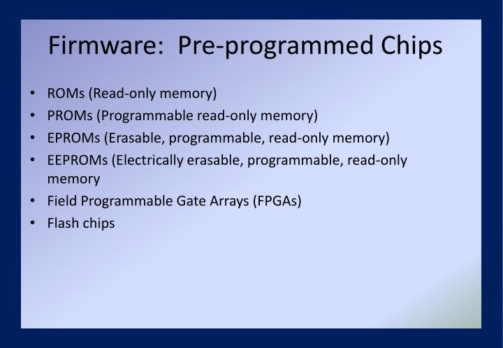 Firmware:  Pre-programmed Chips