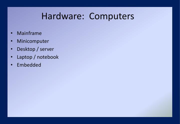 Hardware:  Computers