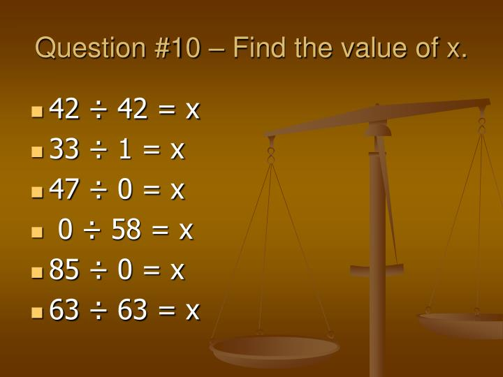 Question #10 – Find the value of x.