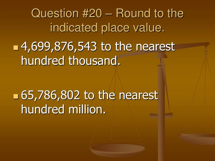 Question #20 – Round to the indicated place value.