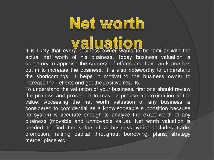 It is likely that every business owner wants to be familiar with the actual net worth of his busines...