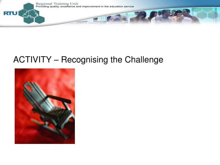 ACTIVITY – Recognising the Challenge