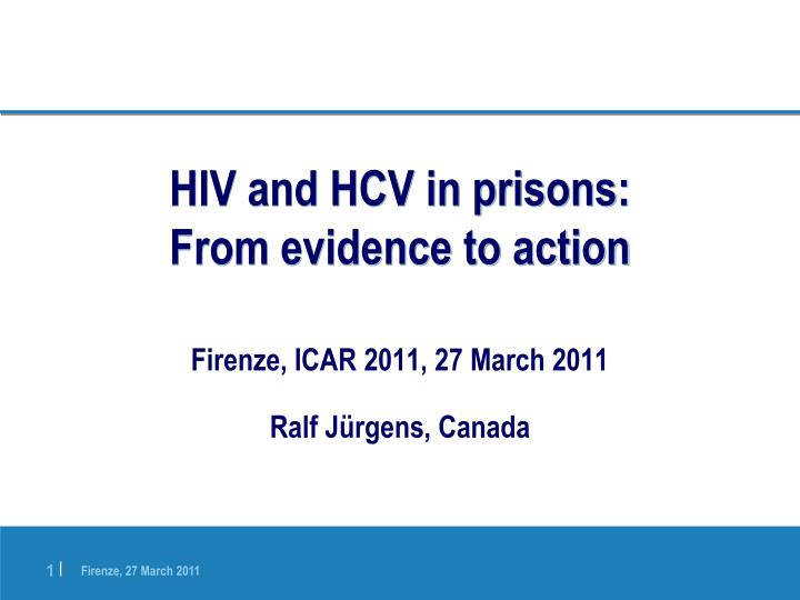 Hiv and hcv in prisons from evidence to action