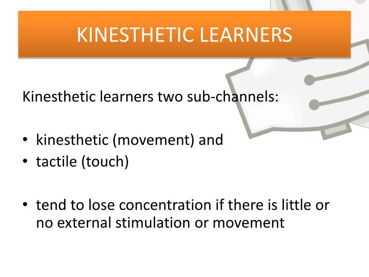 KINESTHETIC LEARNERS