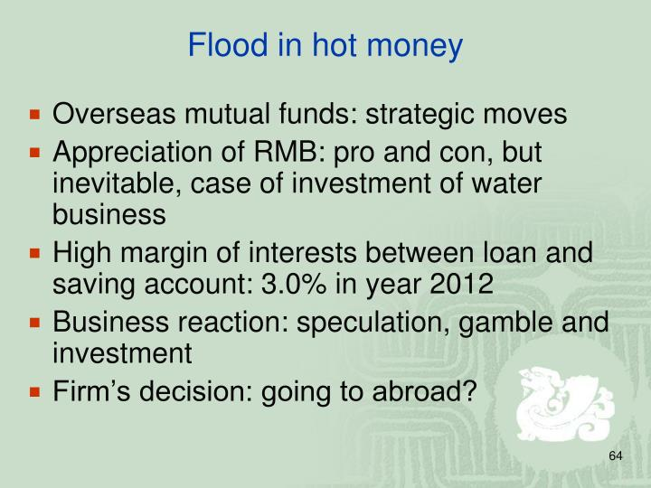 Flood in hot money