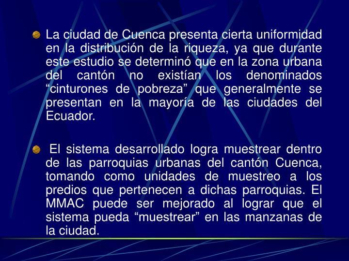 """La ciudad de Cuenca presenta cierta uniformidad en la distribución de la riqueza, ya que durante este estudio se determinó que en la zona urbana del cantón no existían los denominados """"cinturones de pobreza"""" que generalmente se presentan en la mayoría de las ciudades del Ecuador."""