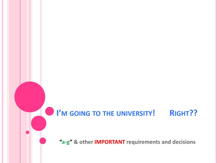 I'm going to the university!       Right??