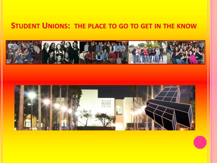 Student Unions:  the place to go to get in the know