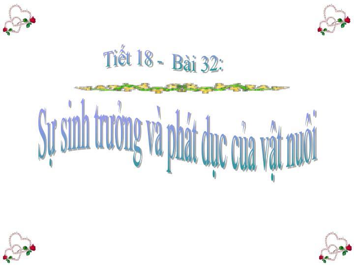 Tiết 18 -  Bài 32: