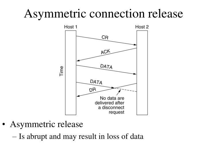 Asymmetric connection release
