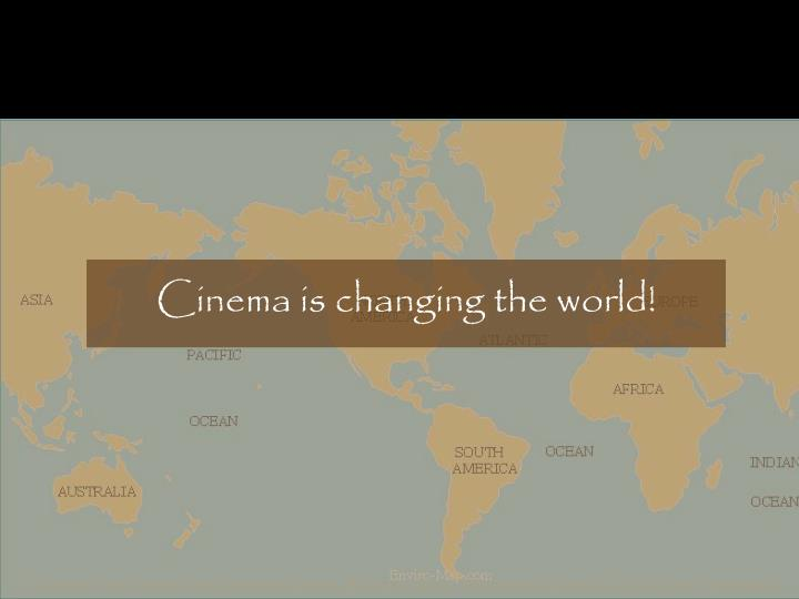 Cinema is changing the world!
