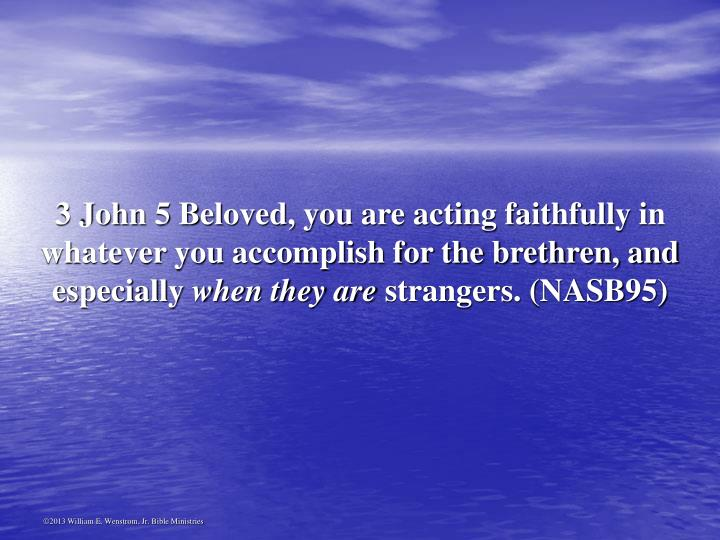 3 John 5 Beloved, you are acting faithfully in whatever you accomplish for the brethren, and especially