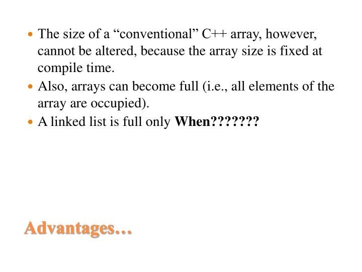 "The size of a ""conventional"" C++ array, however, cannot be altered, because the array size is fixed at compile time."
